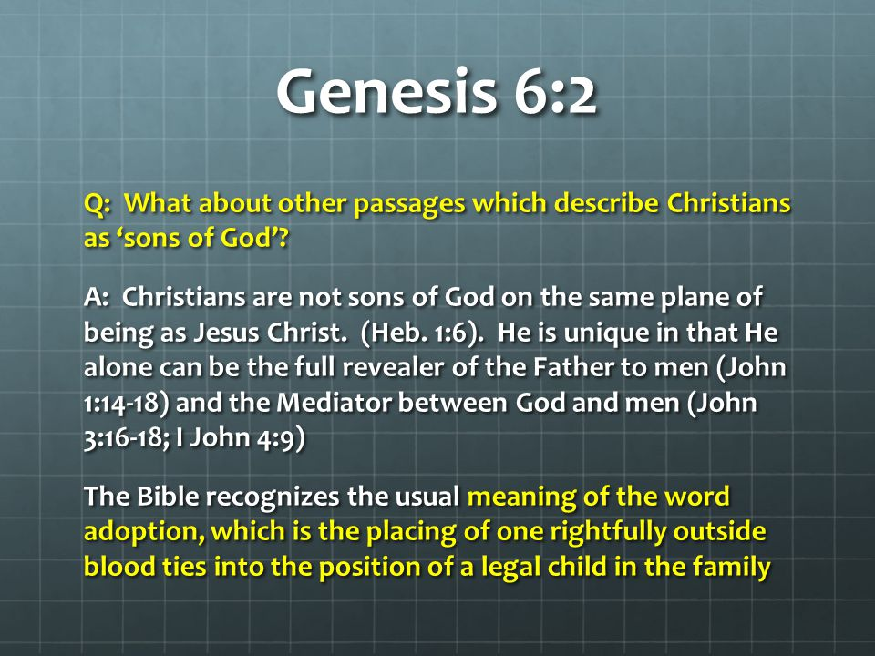 Genesis 6:2 Q: What about other passages which describe Christians as 'sons of God'.