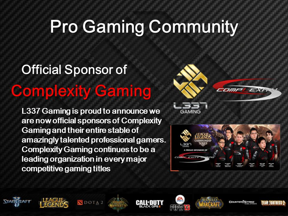 Pro Gaming Community Official Sponsor of Official Sponsor of Complexity Gaming L337 Gaming is proud to announce we are now official sponsors of Comple