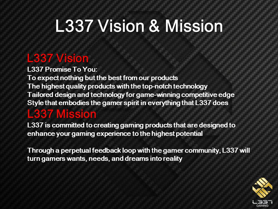L337 Vision & Mission L337 Vision L337 Promise To You: To expect nothing but the best from our products The highest quality products with the top-notc