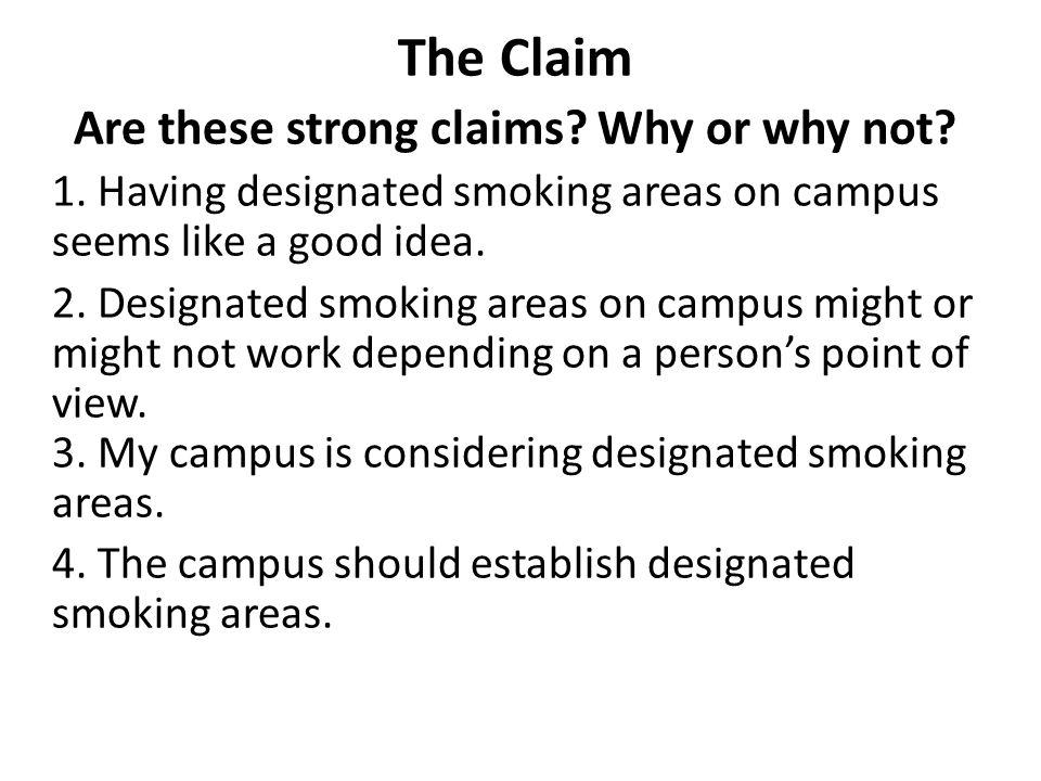 The Claim Weak: Having designated smoking areas on campus seems like a good idea.