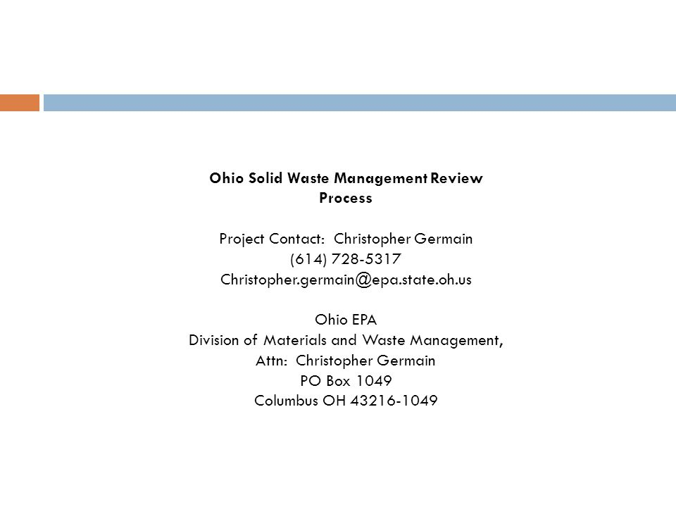 Ohio Solid Waste Management Review Process Project Contact: Christopher Germain (614) 728-5317 Christopher.germain@epa.state.oh.us Ohio EPA Division of Materials and Waste Management, Attn: Christopher Germain PO Box 1049 Columbus OH 43216-1049