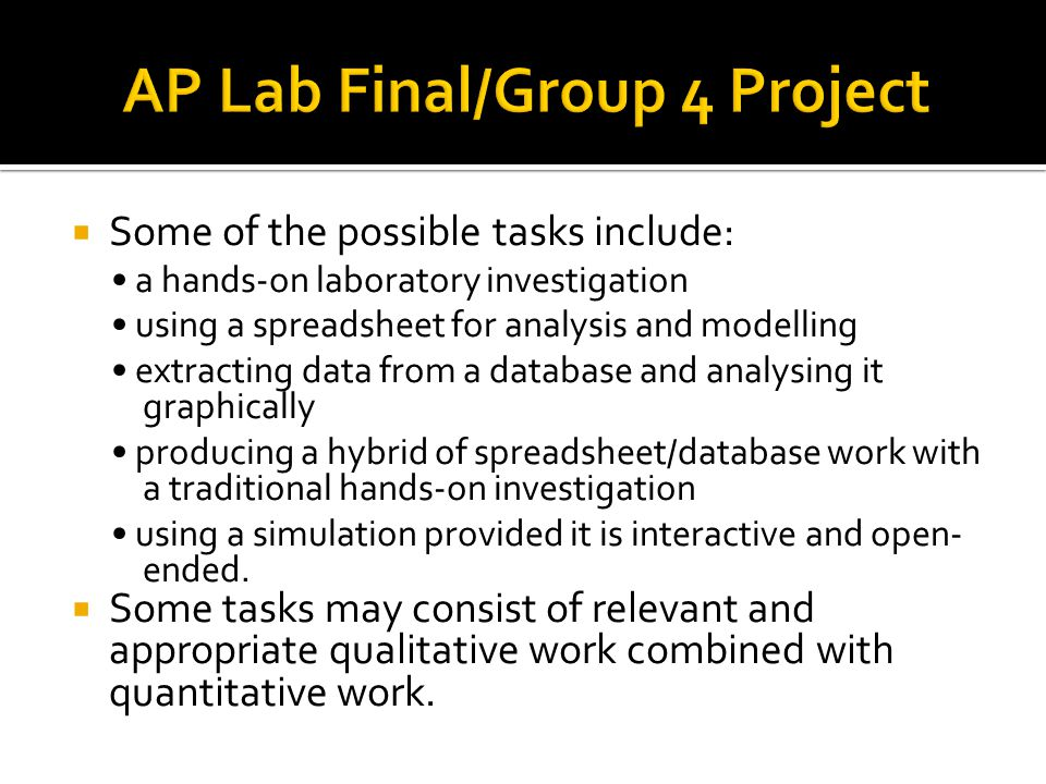  Some of the possible tasks include: a hands-on laboratory investigation using a spreadsheet for analysis and modelling extracting data from a databa