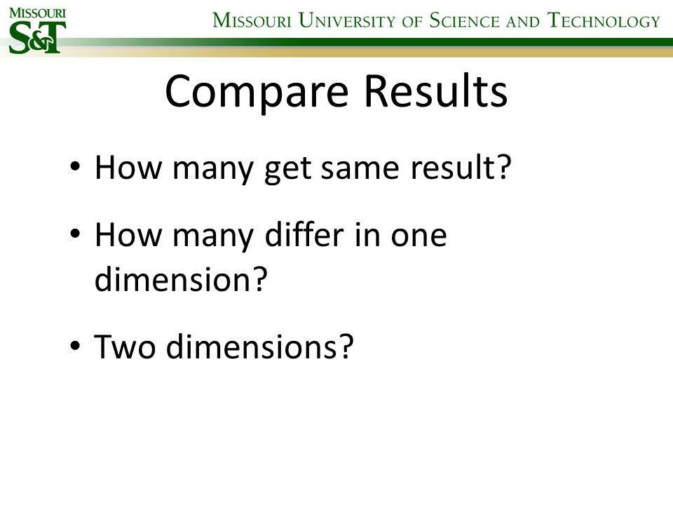 Compare Results How many get same result? How many differ in one dimension? Two dimensions?
