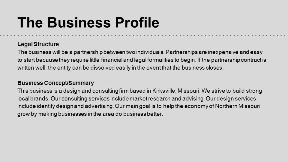 The Business Profile Legal Structure The business will be a partnership between two individuals.