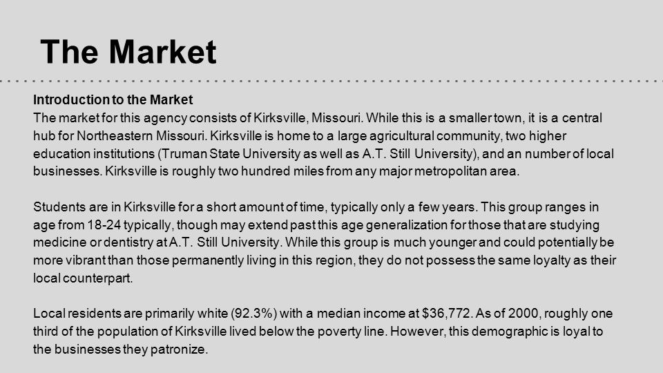 Geographic Size of the Potential Market As of the 2010 census, Kirksville is home to roughly 17.5 thousand people.