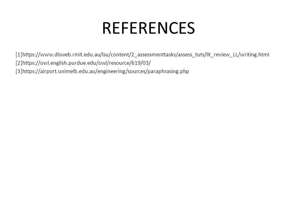 REFERENCES [1]https://www.dlsweb.rmit.edu.au/lsu/content/2_assessmenttasks/assess_tuts/lit_review_LL/writing.html [2]https://owl.english.purdue.edu/ow