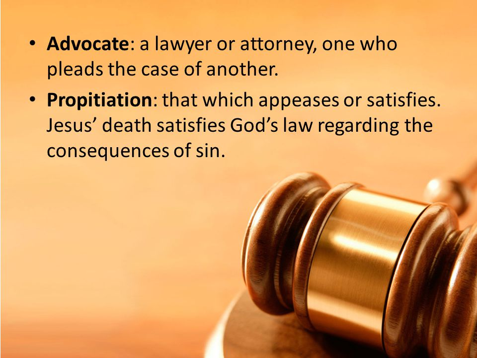 Advocate: a lawyer or attorney, one who pleads the case of another.