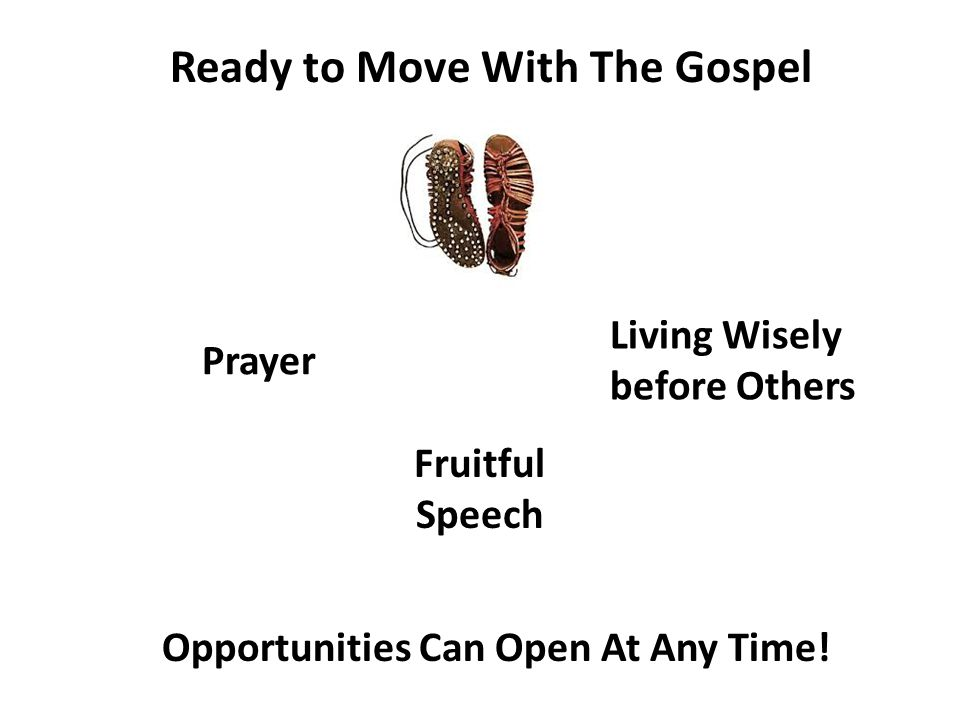 Ready to Move With The Gospel Prayer Living Wisely before Others Fruitful Speech Opportunities Can Open At Any Time!