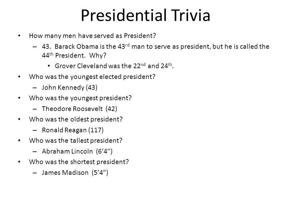 Presidential Trivia How many men have served as President? – 43. Barack Obama is the 43 rd man to serve as president, but he is called the 44 th Presi