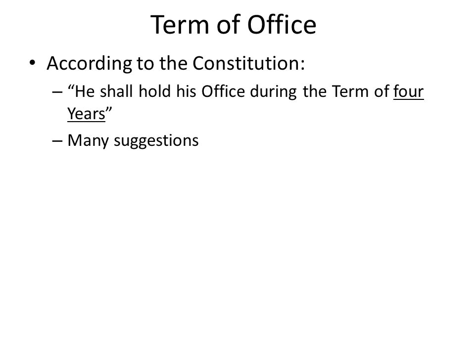 """Term of Office According to the Constitution: – """"He shall hold his Office during the Term of four Years"""" – Many suggestions"""