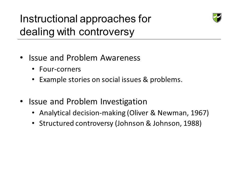 Instructional approaches for dealing with controversy Issue and Problem Awareness Four-corners Example stories on social issues & problems. Issue and
