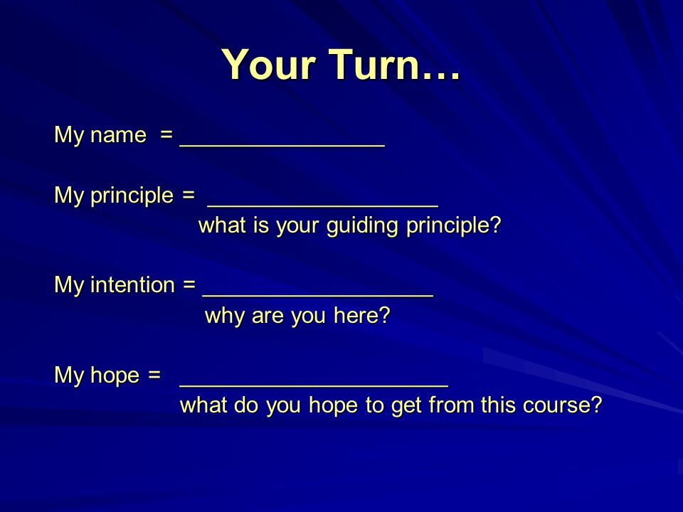 Your Turn… My name = ________________ My principle = __________________ what is your guiding principle.
