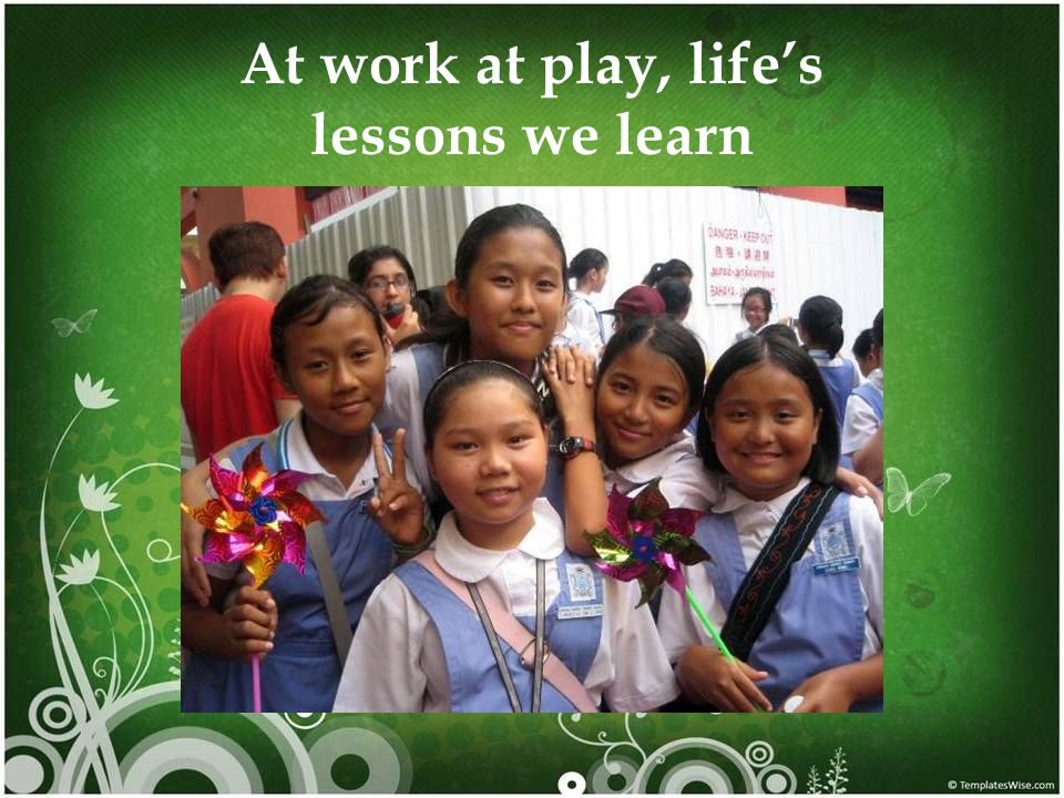 At work at play, life's lessons we learn
