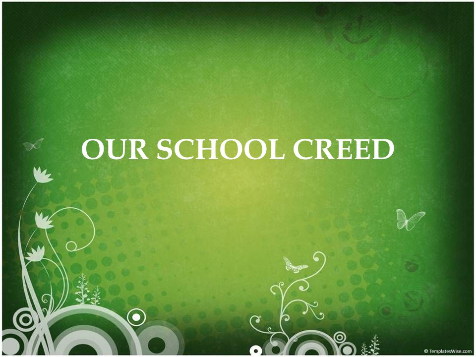 OUR SCHOOL CREED