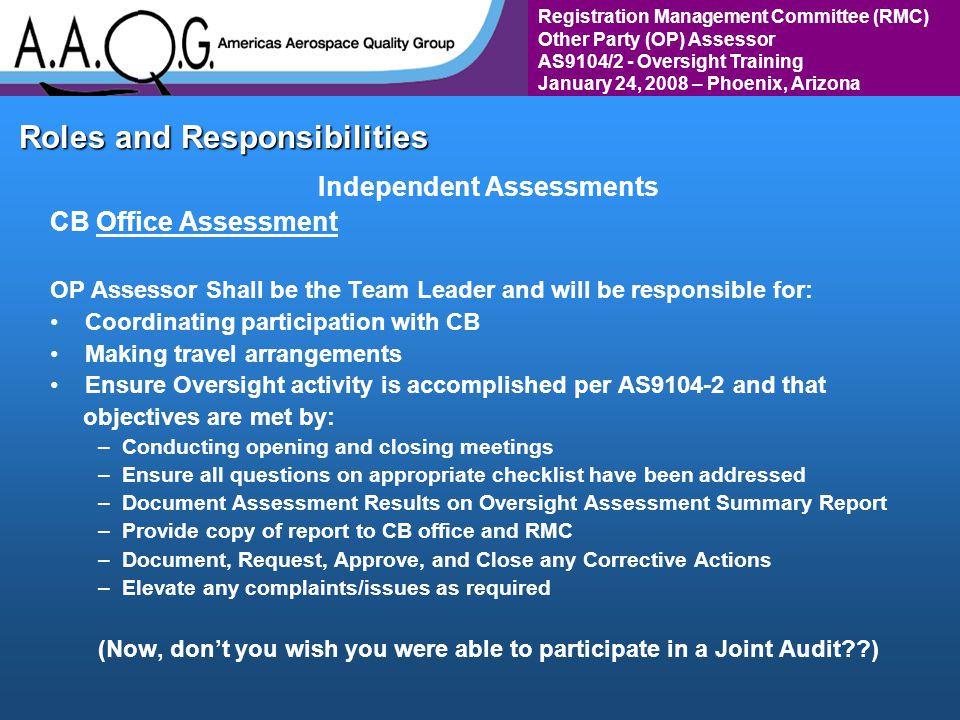 Registration Management Committee (RMC) Other Party (OP) Assessor AS9104/2 - Oversight Training January 24, 2008 – Phoenix, Arizona Roles and Responsi