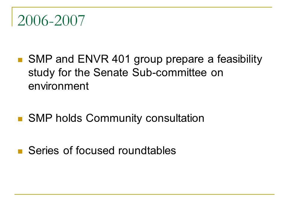 2006-2007 SMP and ENVR 401 group prepare a feasibility study for the Senate Sub-committee on environment SMP holds Community consultation Series of focused roundtables