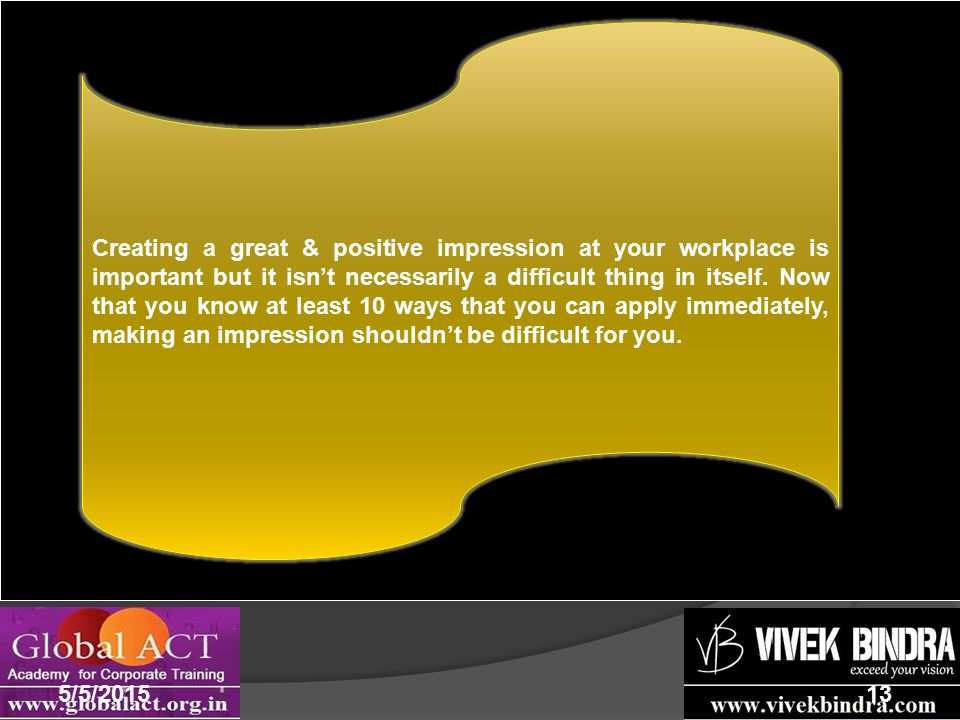 Sum Up 5/5/201513 Creating a great & positive impression at your workplace is important but it isn't necessarily a difficult thing in itself.
