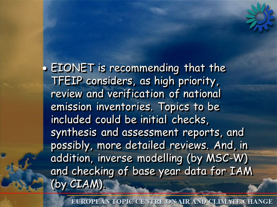 EUROPEAN TOPIC CENTRE ON AIR AND CLIMATE CHANGE  EIONET is recommending that the TFEIP considers, as high priority, review and verification of national emission inventories.