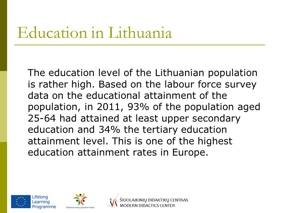 Statistics of 2013 Lithuania has:  1 364 of public and non-public educational establishments  578 136 of students  1 364 of pedagogues