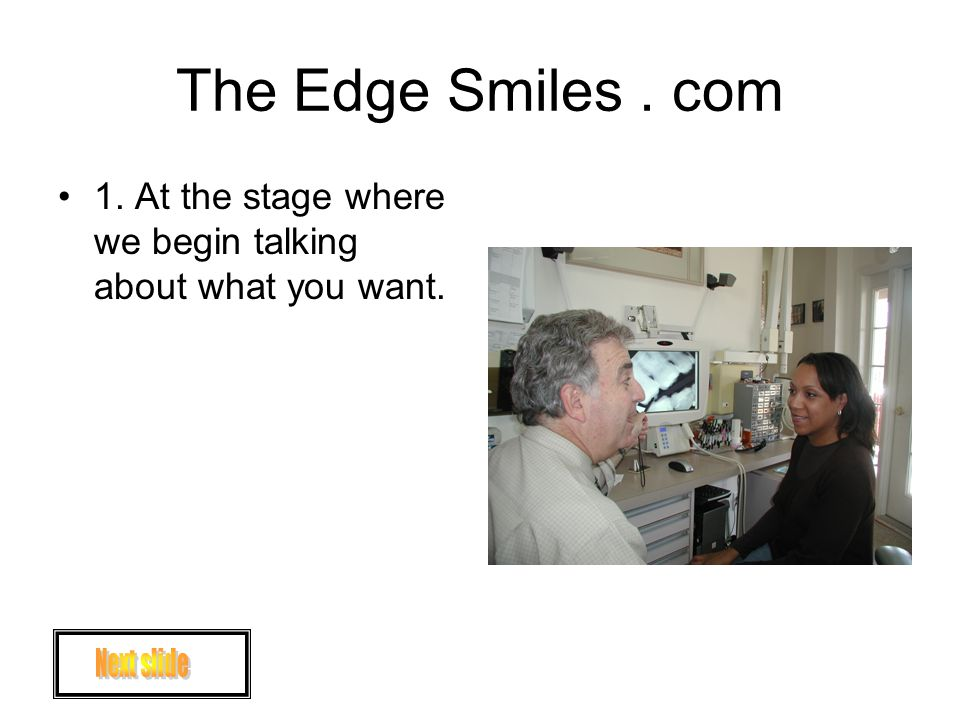 The Edge Smiles. com 1. At the stage where we begin talking about what you want.