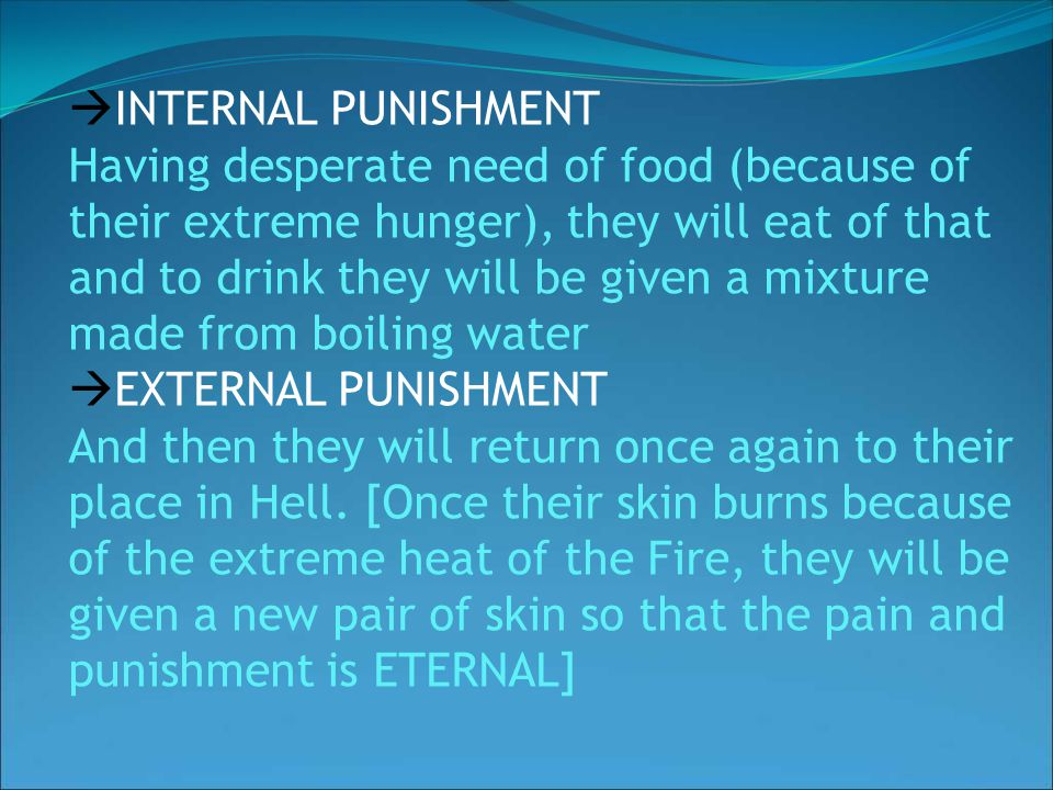  INTERNAL PUNISHMENT Having desperate need of food (because of their extreme hunger), they will eat of that and to drink they will be given a mixture