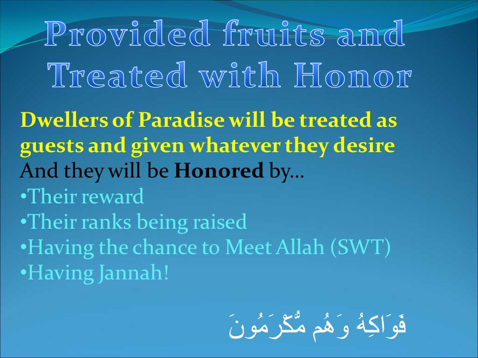 فَوَاكِهُ وَهُم مُّكْرَمُونَ Dwellers of Paradise will be treated as guests and given whatever they desire And they will be Honored by… Their reward T