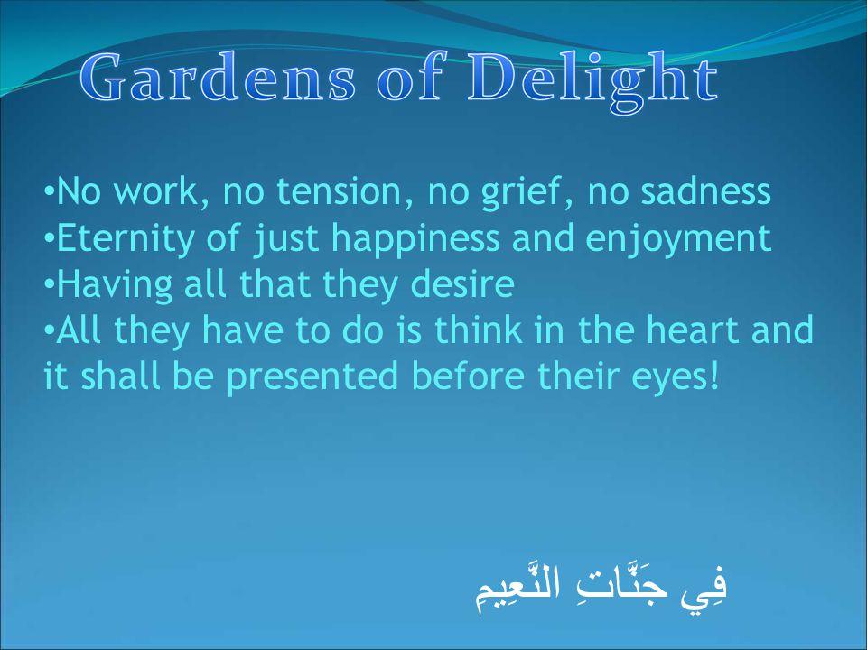 فِي جَنَّاتِ النَّعِيمِ No work, no tension, no grief, no sadness Eternity of just happiness and enjoyment Having all that they desire All they have t