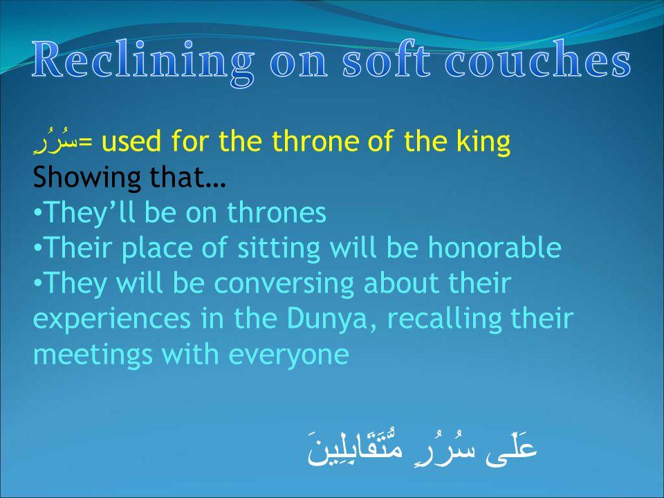 عَلَى سُرُرٍ مُّتَقَابِلِينَ سُرُرٍ = used for the throne of the king Showing that… They'll be on thrones Their place of sitting will be honorable The