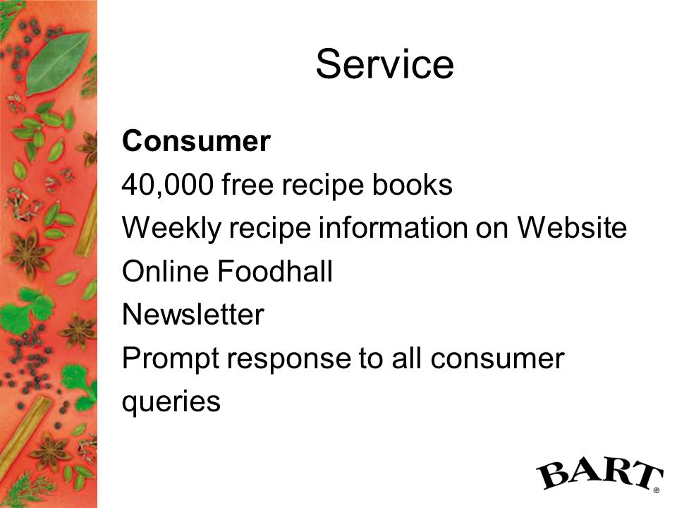 Service Consumer 40,000 free recipe books Weekly recipe information on Website Online Foodhall Newsletter Prompt response to all consumer queries
