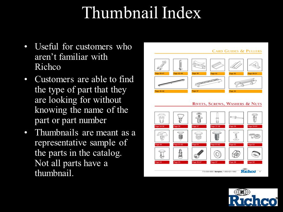 Thumbnail Index Useful for customers who aren't familiar with Richco Customers are able to find the type of part that they are looking for without kno
