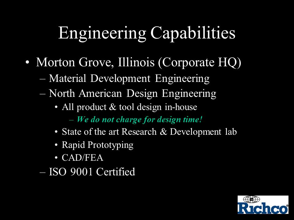 Engineering Capabilities Morton Grove, Illinois (Corporate HQ) –Material Development Engineering –North American Design Engineering All product & tool