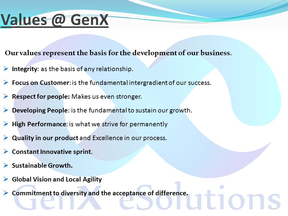 Values @ GenX Our values represent the basis for the development of our business.