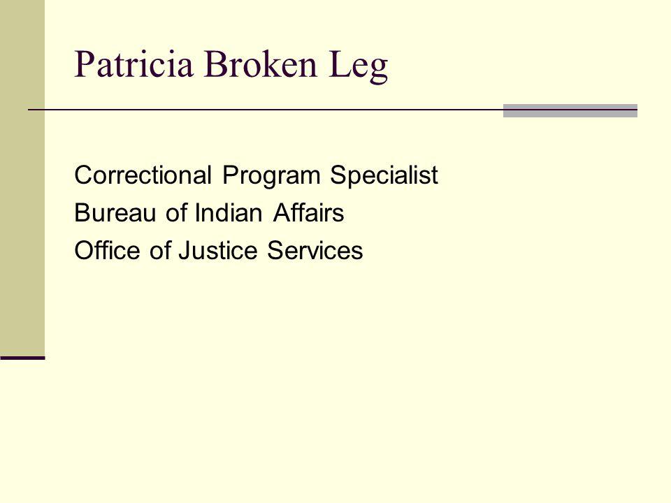 Patricia Broken Leg Correctional Program Specialist Bureau of Indian Affairs Office of Justice Services