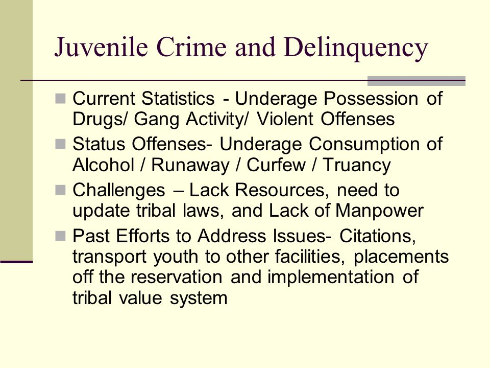 Juvenile Crime and Delinquency Current Statistics - Underage Possession of Drugs/ Gang Activity/ Violent Offenses Status Offenses- Underage Consumptio
