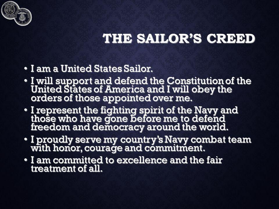 THE SAILOR'S CREED I am a United States Sailor. I am a United States Sailor.