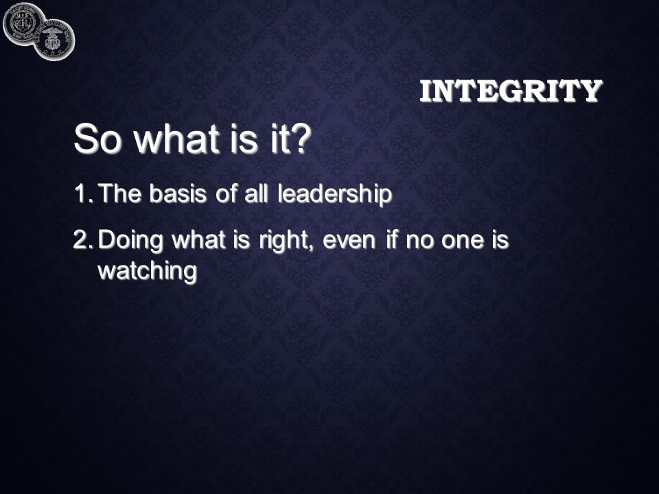 INTEGRITY So what is it.