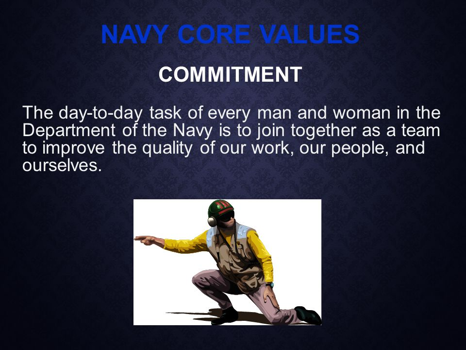 The day-to-day task of every man and woman in the Department of the Navy is to join together as a team to improve the quality of our work, our people, and ourselves.
