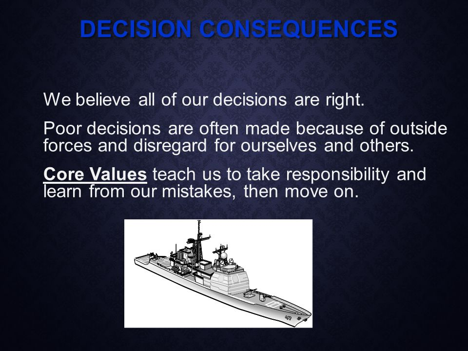 DECISION CONSEQUENCES We believe all of our decisions are right.
