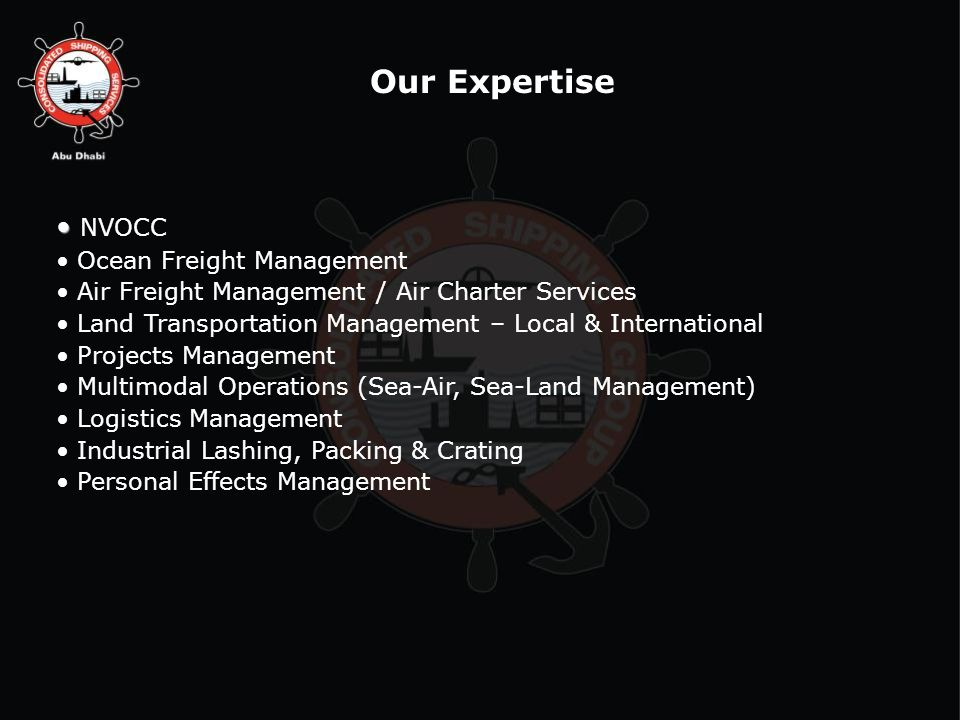 NVOCC Ocean Freight Management Air Freight Management / Air Charter Services Land Transportation Management – Local & International Projects Management Multimodal Operations (Sea-Air, Sea-Land Management) Logistics Management Industrial Lashing, Packing & Crating Personal Effects Management Our Expertise