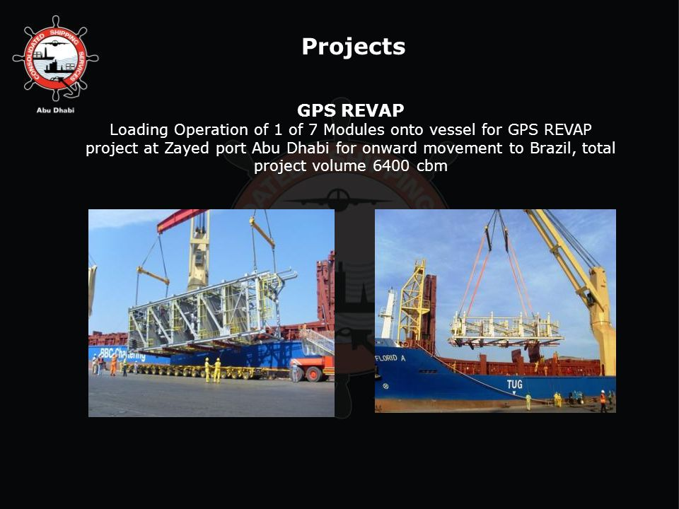 Projects GPS REVAP Loading Operation of 1 of 7 Modules onto vessel for GPS REVAP project at Zayed port Abu Dhabi for onward movement to Brazil, total project volume 6400 cbm
