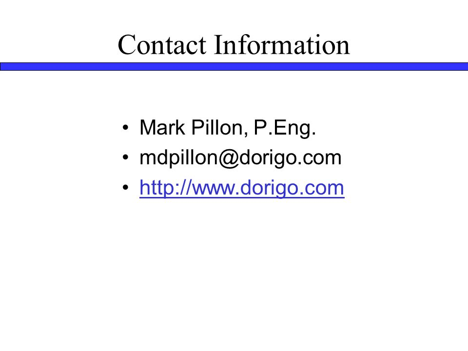 Contact Information Mark Pillon, P.Eng. mdpillon@dorigo.com http://www.dorigo.com
