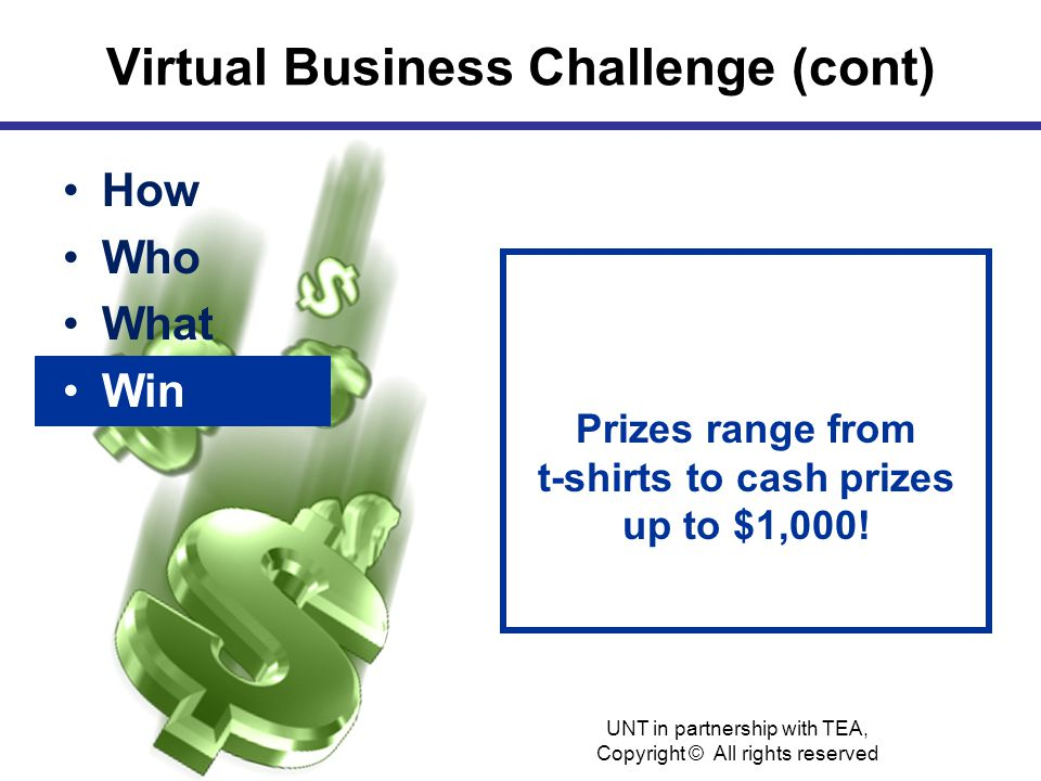 Virtual Business Challenge (cont) How Who What Win Prizes range from t-shirts to cash prizes up to $1,000.
