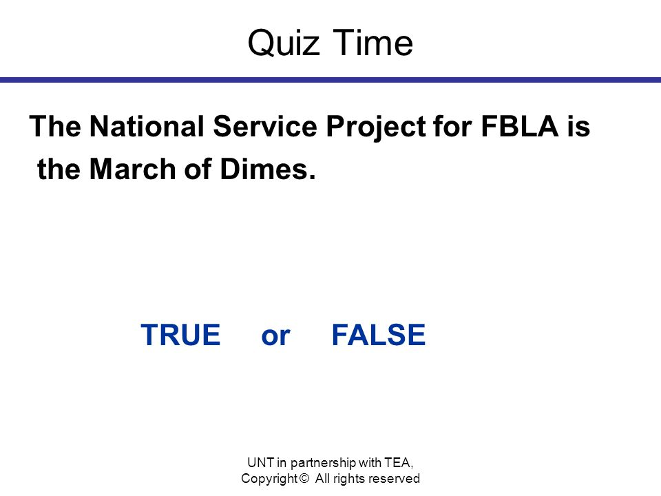 Quiz Time The National Service Project for FBLA is the March of Dimes.