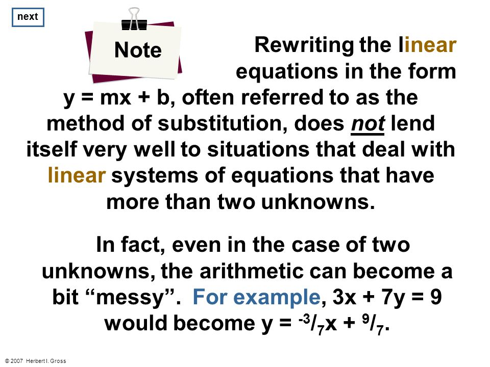 next © 2007 Herbert I. Gross Rewriting the linear equations in the form y = mx + b, often referred to as the method of substitution, does not lend its