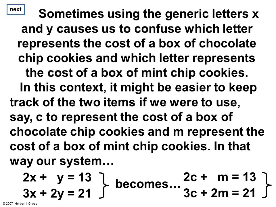 © 2007 Herbert I. Gross Sometimes using the generic letters x and y causes us to confuse which letter represents the cost of a box of chocolate chip c