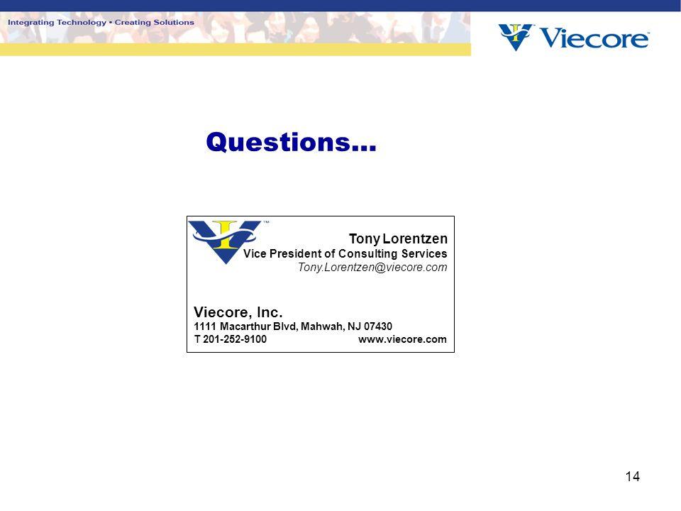 14 Questions… Tony Lorentzen Vice President of Consulting Services Tony.Lorentzen@viecore.com Viecore, Inc.