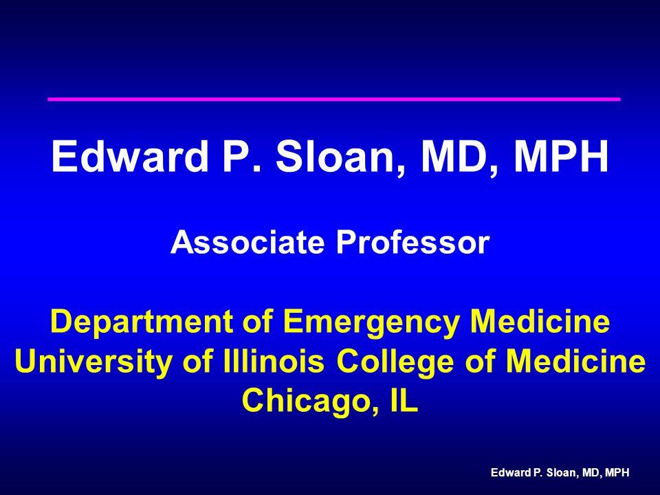 Edward P.Sloan, MD, MPH Edward P.