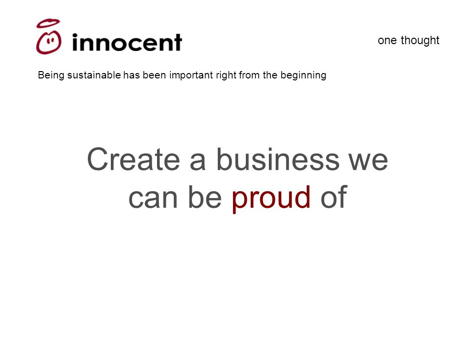 one thought Being sustainable has been important right from the beginning Create a business we can be proud of