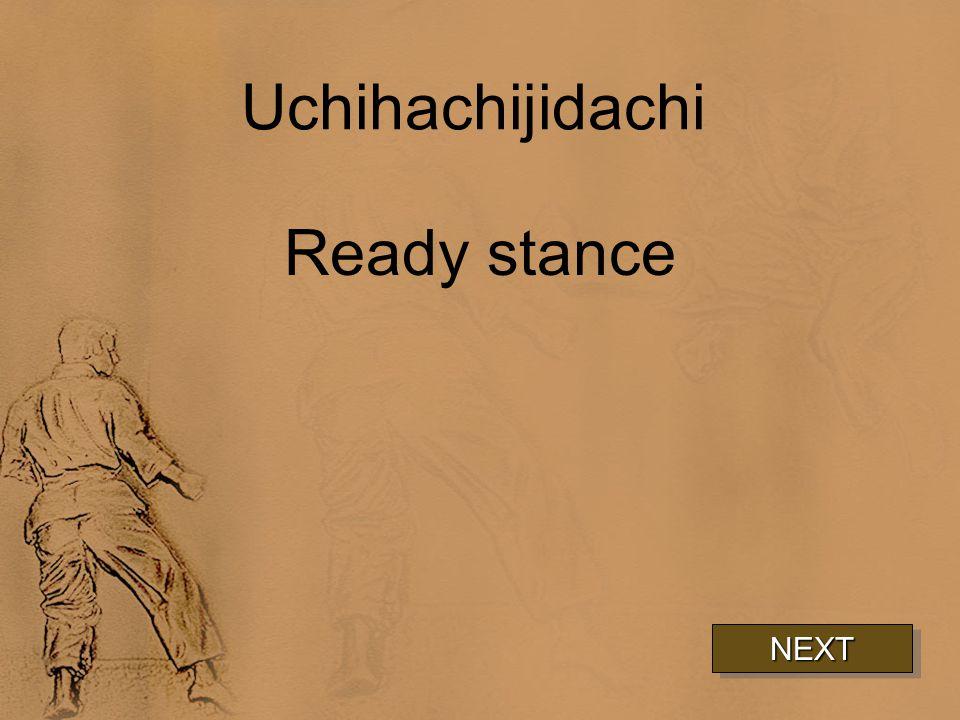 Uchihachijidachi Ready stance NEXT