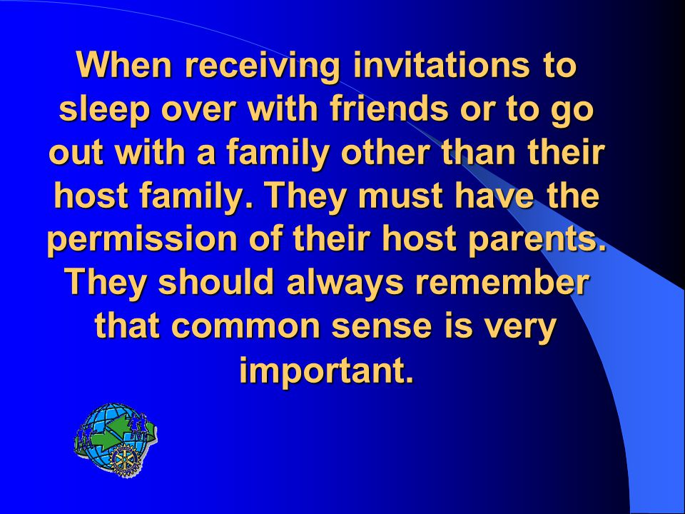 When receiving invitations to sleep over with friends or to go out with a family other than their host family.